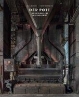 Achim Bednorz, Walter Buschmann: Der Pott. Industriekultur im Ruhrgebiet. Koenemann Verlag 2020