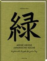 Steven Paul Meine grüne japanische Küche: Vegetarische Rezepte für jeden Tag