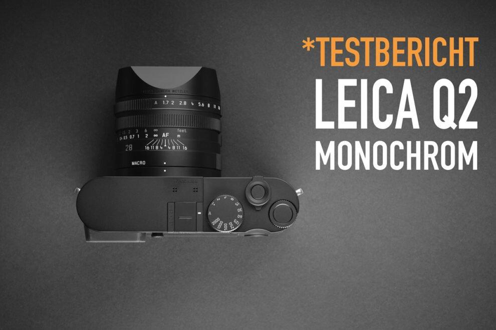 Testbericht Leica Q2 Monochrom - digitale Schwarzweiß-Kamera